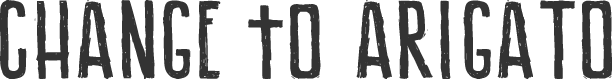 CHANGE TO ARIGATO